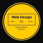 Web Design 101 - Recap on Recent Key Posts