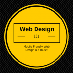 Web Design 101 – Mobile Friendly Web Design is a must!